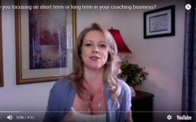 Are you focusing on short term or long term in your coaching business?
