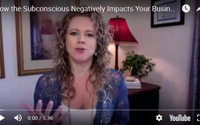 How the Subconscious Negatively Impacts Your Business Success…